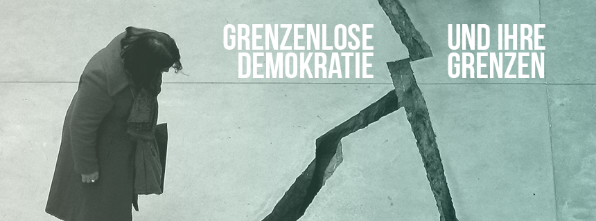 Grenzenlose Demokratie - und ihre Grenzen
